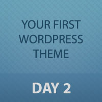 Developing Your First WordPress Theme: Day 2 of 3