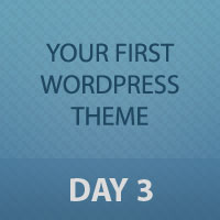 Developing Your First WordPress Theme: Day 3 of 3