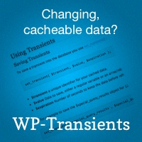 Working With Changing, Cacheable Data? WP-Transients Has Got Your Back!