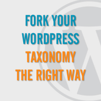 Fork Your WordPress Taxonomy The Right Way