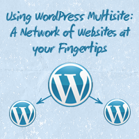 Using WordPress Multisite: A Network of Websites at Your Fingertips