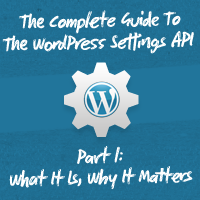 The Complete Guide To The WordPress Settings API, Part 1: What It Is, Why It Matters