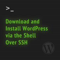 Download and Install WordPress via the Shell Over SSH