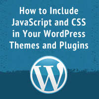 How to Include JavaScript and CSS in Your WordPress Themes and Plugins