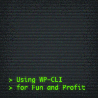 Using wp-cli for Fun and Profit