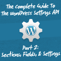 The Complete Guide To The WordPress Settings API, Part 2: Sections, Fields, and Settings