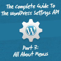 The Complete Guide To The WordPress Settings API, Part 3: All About Menus