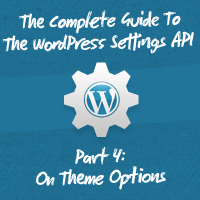 The Complete Guide To The WordPress Settings API, Part 4: On Theme Options