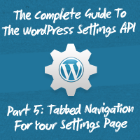 The Complete Guide To The WordPress Settings API, Part 5: Tabbed Navigation For Your Settings Page