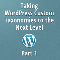 Taking WordPress Custom Taxonomies to the Next Level