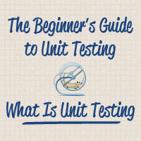 The Beginner&#8217;s Guide to Unit Testing: What Is Unit Testing?