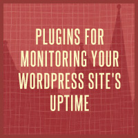 Plugins for Monitoring Your WordPress Site&#8217;s Uptime