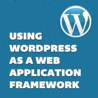 Using WordPress as a Web Application Framework
